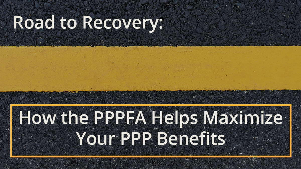 How the PPPFA updates the PPP to help you maximize loan forgiveness