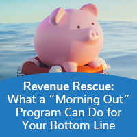 "Revenue Rescue: What a ""Morning Out"" Program Can Do for Your Bottom Line"